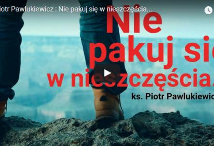 Ks. Piotr Pawlukiewicz : Nie pakuj się w nieszczęścia…