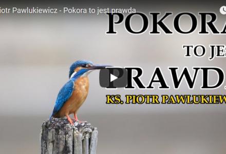 Ks. Piotr Pawlukiewicz – Pokora to jest prawda