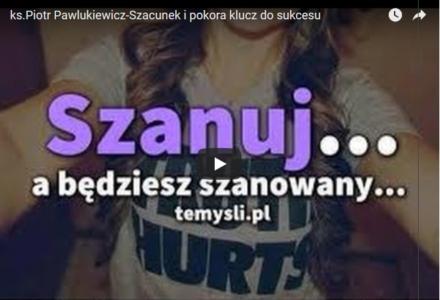 ks.Piotr Pawlukiewicz-Szacunek i pokora klucz do sukcesu [ video ]