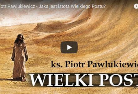 Ks. Piotr Pawlukiewicz – Jaka jest istota Wielkiego Postu?