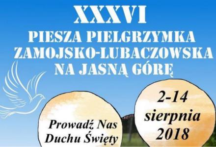 """XXXVI Piesza Pielgrzymka Zamojsko-Lubaczowska na Jasną Górę pod hasłem """"Prowadź nas Duchu Święty"""""""