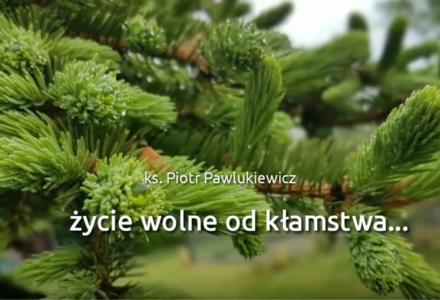 Ks. Piotr Pawlukiewicz : Pewność siebie, życie wolne od lęku i kłamstwa…