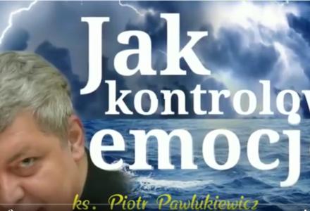 Ks. Piotr Pawlukiewicz : Jak kontrolować emocje, pohamować złość, myśleć racjonalnie?