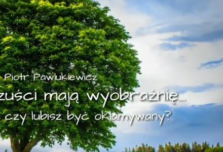 Ks. Piotr Pawlukiewicz : Kłamcy mają wyobraźnię!