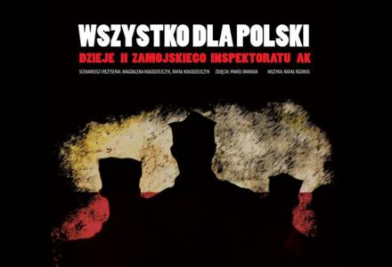 """Internetowa premiera filmu dokumentalnego """"Wszystko dla Polski. Dzieje II Zamojskiego Inspektoratu AK"""" [ FILM ]"""