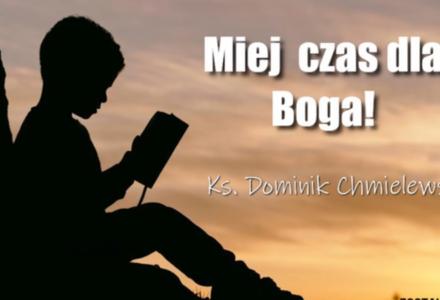 Ks. Dominik Chmielewski: Miej czas dla Boga! [ słowo na niedzielę ]